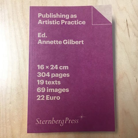 Publishing,as,Artistic,Practice,Publishing as Artistic Practice, Annette Gilbert