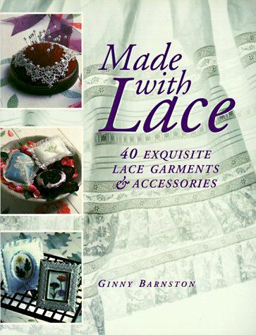 Made,with,Lace,by,Ginny,Barnston,made with lace,ginny barnston,projects,lace, garments,accessories,book,kg krafts