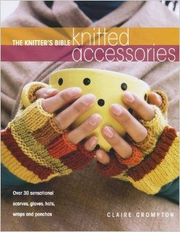 The,Knitter's,Bible,Knitted,Accessories,by,Claire,Crompton,The Knitter's Bible Knitted Accessories by Claire Crompton,kg krafts,knitting,crochet,patterns