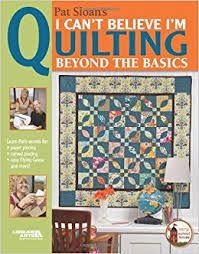 Pat,Sloan's,I,Can't,Believe,I'm,Quilting,Beyond,the,Basics,Pat Sloan's I Can't Believe I'm Quilting Beyond the Basics,kg krafts,quilting, home decor,sewing, crafting,supplies
