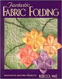 Fantastic,Fabric,Folding,by,Rebecca,Wat,Fantastic Fabric Folding , Rebecca Wat,kg krafts,quilting,fabric,sewing,patterns
