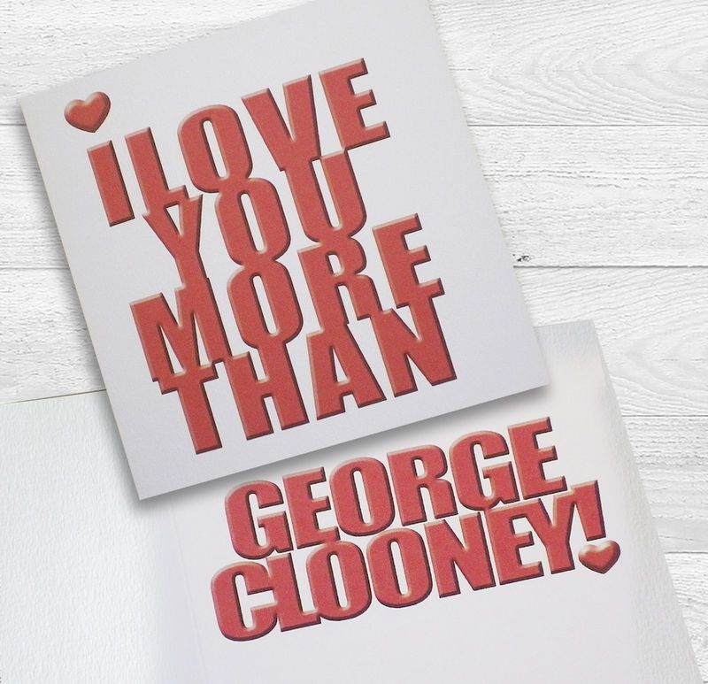 I love you more than George Clooney! (or your own personalisation) card - product images  of