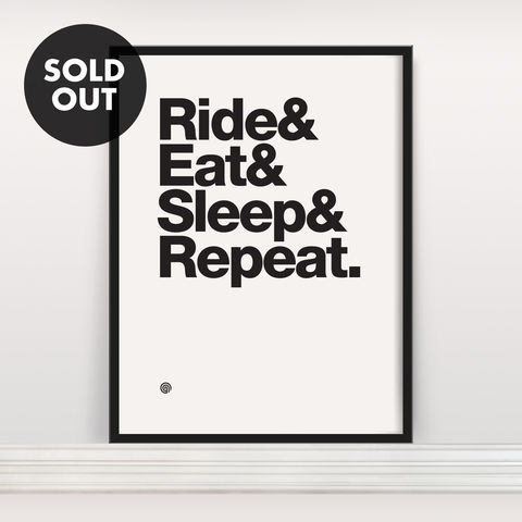 Ride,&,Eat,Sleep,Repeat,-,Screen,Print,Edition,4,Screen Print, Typographic Poster, Ride & Eat & Sleep & Repeat
