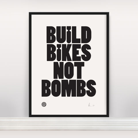 Build,Bikes,Not,Bombs,-,Limited,Edition,Screen,Print,Screen Print, Typographic Poster, Build Bikes Not Bombs