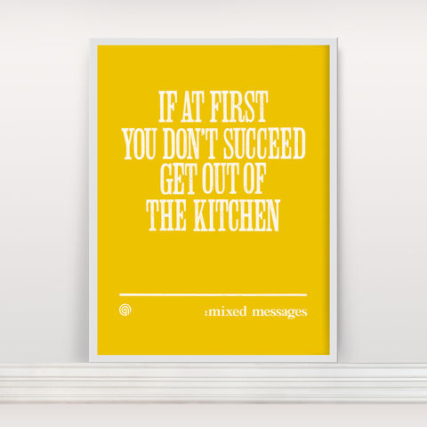 If,At,First,You,Don't,Succeed,Then,Get,Out,Of,The,Kitchen,-,Screen,Print,Screen Print, Typographic Poster, Proverb