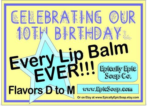 Every,Lip,Balm,Ever,Extras!,Flavors,D,to,M,Bath_And_Beauty,Lip_Balm,lip_gloss,lip_balm,lipbalm,vegan_lip_balm,epically_epic,every_lip_balm_ever,10th_birthday,10th_anniversary,d_through_m,epic_lip_balm,birthday_lip_balm,every_flavor,lip_balm_flavors,vitamin e,flavor,natural sweetener,color,olive sq