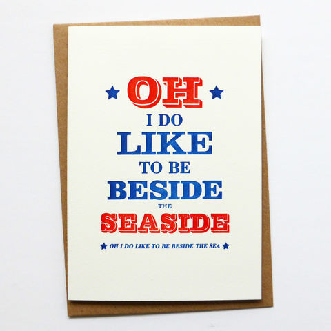 Oh,I,Do,Like,To,Be,Beside,The,Seaside,-,Letterpress,Typographic,Card,greeting, Cards, greeting card, letterpress, typography, type, Oh I Do Like To Be Beside The Seaside, Seaside, traditional, British, blue, white, red, fun