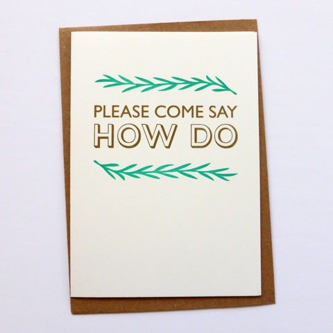 Please,Come,Say,How,Do,-,Letterpress,Typographic,Card,Miss You, Hello, Valentines, Love, greeting, Cards, greeting card, letterpress, typography, type, British, green, gold, traditional, Wicker Man, Willow