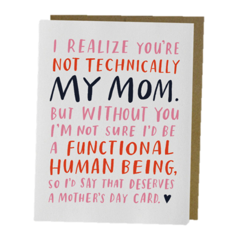 You're,Not,Technically,My,Mom,Mother's,Day,Card,mother's day, mom, moms, mothers, mother, may 8th, eighth, greeting, greetings, cards, card, handmade, recycled, environmentally, friendly, international, emily, mcdowell, studio