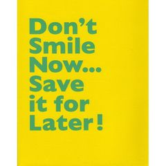 Don't,Smile,Now…,Save,it,for,Later