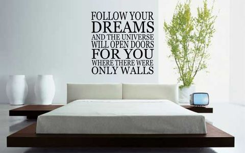 FOLLOW,YOUR,DREAMS,AND,THE,UNIVERSE,WILL,OPEN,DOOR,FOR,YOU,WHERE,THERE,WERE,ONLY,WALLS,home, wall art, decor, family, vinyl, design, fun, love, stickyedge, stickyedge.co.uk, always, forever