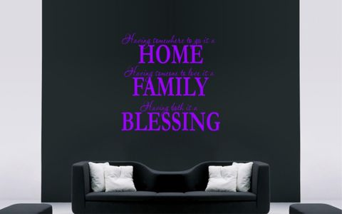 HAVING,SOMEWHERE,TO,GO,IS,A,HOME,SOMEONE,LOVE,FAMILY,BOTH,BLESSING,home, wall art, decor, family, vinyl, design, fun, love, stickyedge, stickyedge.co.uk, always, forever