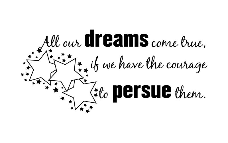 ALL OUR DREAMS COME TRUE, IF WE HAVE THE COURAGE TO PERSUE THEM - product images  of