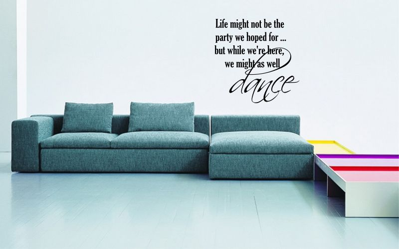 LIFE MIGHT NOT BE THE PARTY WE HOPED FOR...BUT WHILE WE'RE HERE, WE MIGHT AS WELL DANCE - product images  of