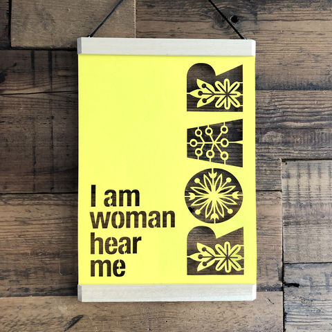 I,Am,Woman,Hear,Me,Roar,A4,Papercut,I am woman, feminist, beyonce, poster hanger,