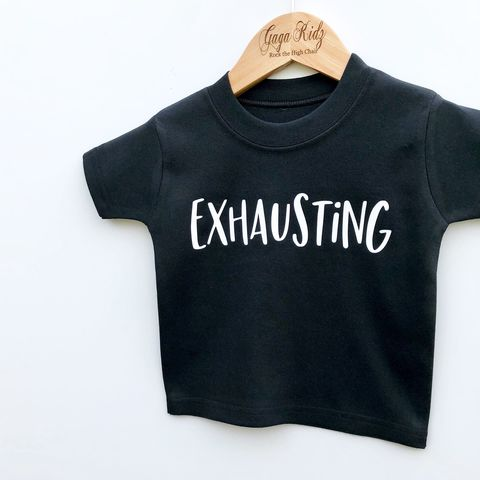 'Exhausting',Black,or,White,T-Shirt,exhausting, mum and baby set, mum and baby clothes, matching clothes set, new mum gift, new baby gift, exhausting t-shirt, funny baby gift, kids tshirt, baby tee, baby t-shirts, cool baby tees, cotton baby t-shirt, funny baby tee