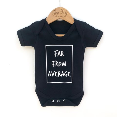 Far,from,Average,Black,or,White,Bodysuit,far from average, special, one of a kind, slogan baby, gaga kidz, funny baby, funny toddler, new baby gifts, sarcastic baby, funny baby clothes, funny baby gifts, baby shower ideas, baby clothing, hipster baby clothes