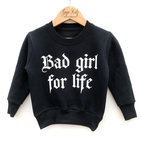 Bad,Girl,for,Life,Sweatshirt,urban, street style, hip hop, rapper, rap, bad girl for life, naughty girl, funny, slogan, statement, girlz, wild girl, wild child, wild one, kids sweatshirt, sweater, crew neck, baby toddler, girls clothes, gift, clothing