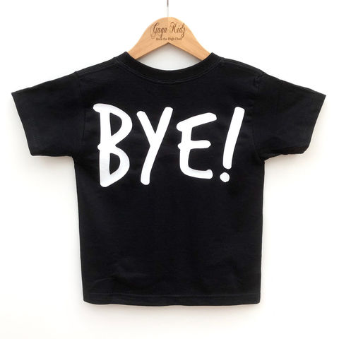 BYE,Black,or,White,T-Shirt,bye, see ya later, i'm leaving, fed up, I've had enough, time to go, sarcasm, sarcastic shirt, amusing, kids, baby, youth, infant, toddler, trendy t-shirt, tshirt, boy, girl, unisex, statement, slogan, funny tee