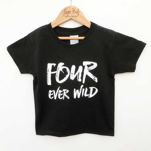 Four,Ever,Wild,Black,or,White,T-Shirt,four ever wild child, wild thing, 4 and wild, forever, 4th birthday party outfit gift, tee, top, tshirt, kids, baby, youth, infant, toddler, trendy t-shirt, shirt, unisex, cool, boy, girl