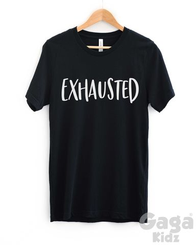 Exhausted,Adult,Black,or,White,T-Shirt,exhausted, exhausting, i'd rather be in bed, tired shirt, gift for new mum or dad, parenting shirt, mothers day shirt, day off tshirt, trendy fashion hipster, unisex adult t-shirt, funny birthday shirt, stocking filler gift