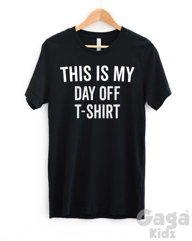 This,is,my,Day,Off,Adult,Black,or,White,T-Shirt,this is my day off t-shirt, i just can't be bothered today, tired, need a break tee, paranoid shirt, weirdo, loser, odd ball, geeky, geek, nerd, bored t-shirt, sarcastic shirt, antisocial shirt, trendy fashion hipster, unisex adult t-shirt, funny birthday