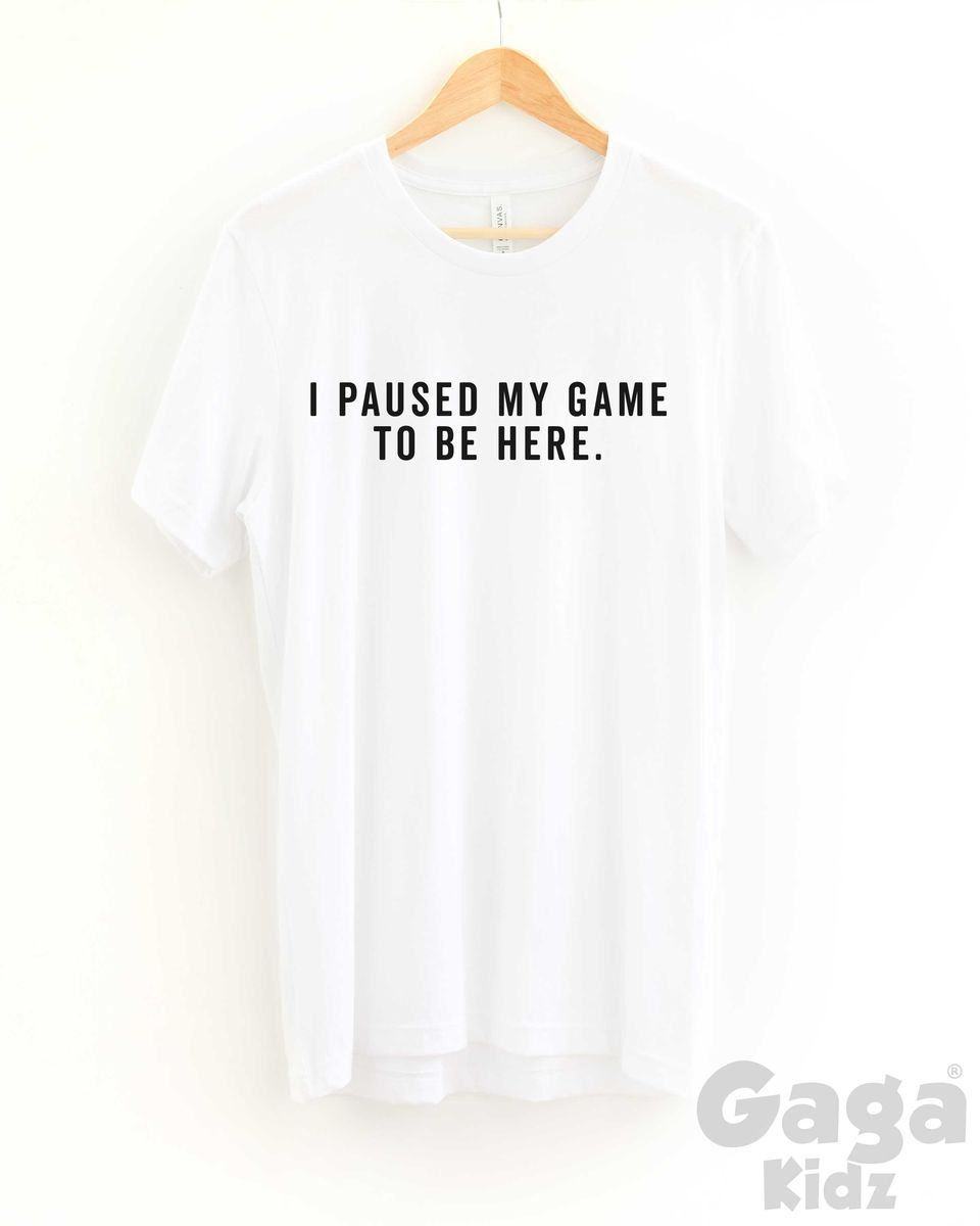 I Paused my Game to be Here Adult Black or White T-Shirt - product images  of