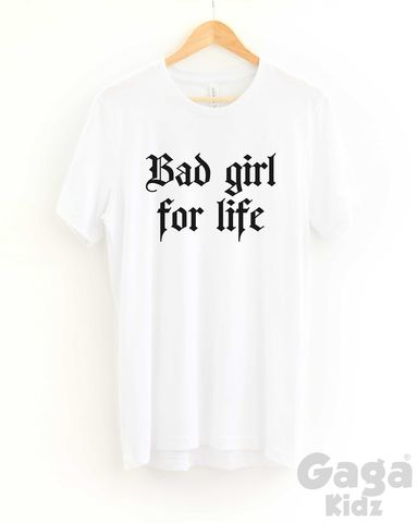 Bad,Girl,for,Life,Adult,Black,or,White,T-Shirt,bad girl for life, cool ladies teenager shirt, trendy fashion hipster, unisex adult t-shirt, funny birthday shirt, stocking filler gift