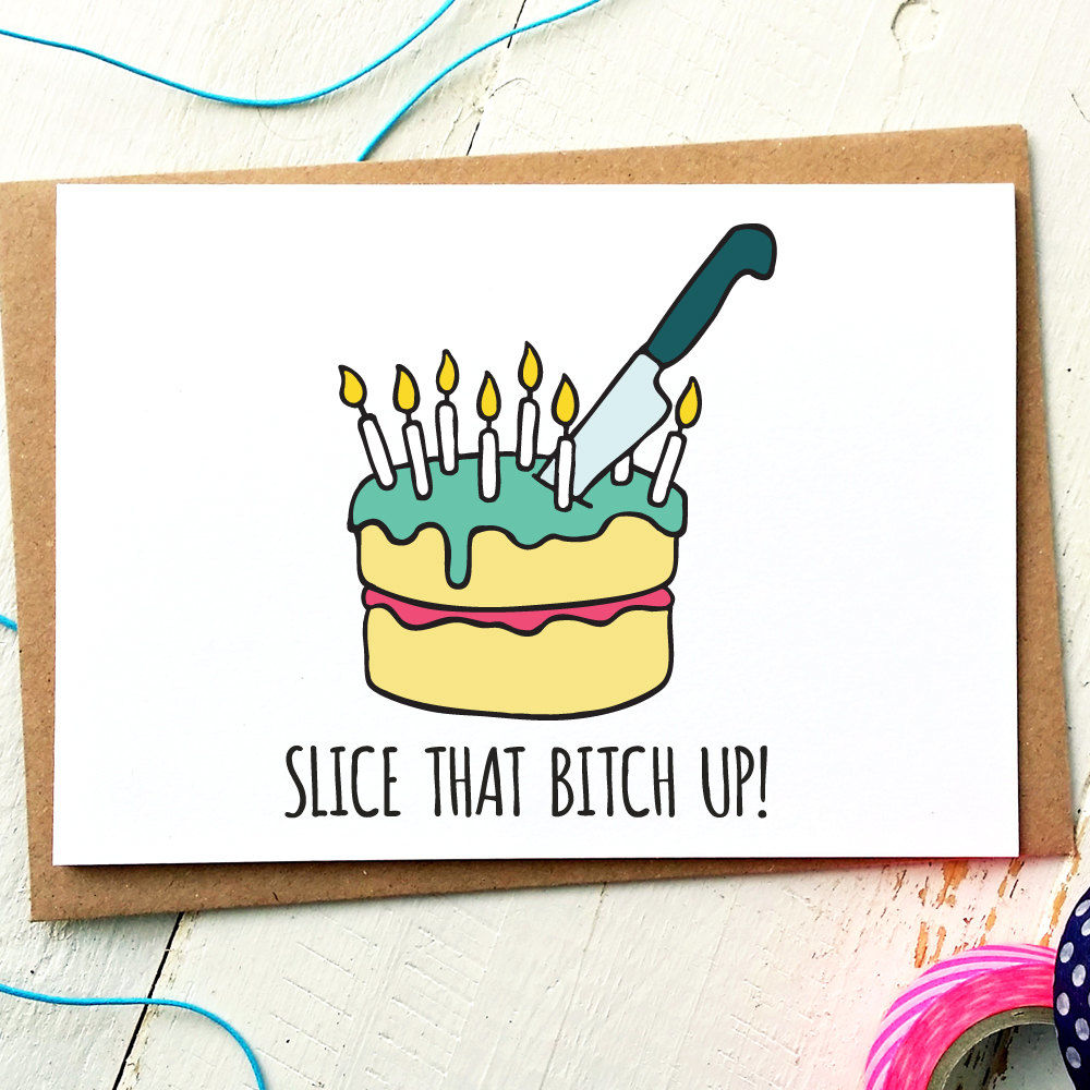 Slice That Bitch Up Birthday Card Finch And The Fallow