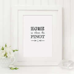 Home,Is,Where,The,Pinot,Print,-,Wine,Lovers,Funny,Quote,Monochrome,Art,Printmaking,A4_print,typography_print,black_and_white,typography,art_for_the_home,10x8_print,stylish_art,wall_art,pinot,typography_art,wine,pinot_grigio,print