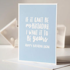 Funny,Birthday,Card,-,Happy,Personalised,Can't,Be,My,Paper Goods,card,greetings card,personalised card,birthday card,funny card,custom card,custom birthday card,funny birthday,birthday,pink,blue,grey,birthday greetings
