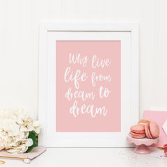 Dream,To,Print,-,Blush,Pink,Song,Lyric,Quote,Why,Live,Life,From,Art,Printmaking,typography print, dream to dream print, dream print, song lyric print, quote print, typography, why live life from dream to dream