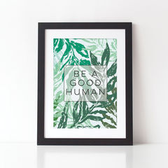 Be,a,Good,Human,Botanical,Typography,Print,-,Quote,be a good human quote print, typography print, botanical print, botanical, floral, tropical print, monstera leaves, monstera, botanical typography print, gift for couples, gift for loved one, gift for friend