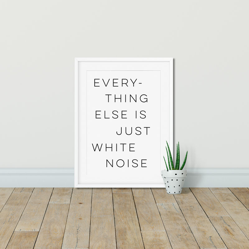 White Noise Typography Quote Print - Typography Quote Print - White Noise Print - Everything Else Is Just White Noise - product images  of