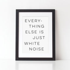 White,Noise,Typography,Quote,Print,-,Everything,Else,Is,Just,white noise print, everything else is just white noise, typography print, typography quote print, quote print, black and white print, monochrome print, white noise quote print