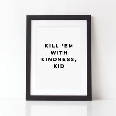 Kill,'Em,With,Kindness,Typography,Quote,Print,-,kindness, kindness print, kindness quote, typography quote print, typography print, quote print, kill em with kindness, kind