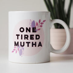 One,Tired,Mutha,Mug,-,Gift,For,New,Mothers,Funny,for,Mum,one tired mutha mug, tired mum, mug gift for mum, gift for new mum, mug for mummy, tired, gift for mothers, mum mug, tired mum mug