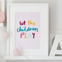 Let,The,Children,Play,Hand,Lettered,Kids,Print,-,Nursery,Children's,let the children play, quote print, typography print, hand lettered print, hand lettering, kids print, nursery print, print for children, children's print, happy print, colourful print, happy
