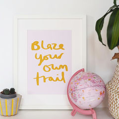 Blaze,Your,Own,Trail,Hand,Lettered,Kids,Print,-,Nursery,Children's,blaze your own trail, quote print, typography print, hand lettered print, hand lettering, kids print, nursery print, print for children, children's print, happy print, colourful print, happy