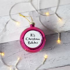 It's,Christmas,B*tches,Large,Pink,Bauble,it's Christmas bitches, rude, sweary, Christmas bauble, Christmas tree decoration, pink ball, pink bauble, pink Christmas bauble, pink tree decoration