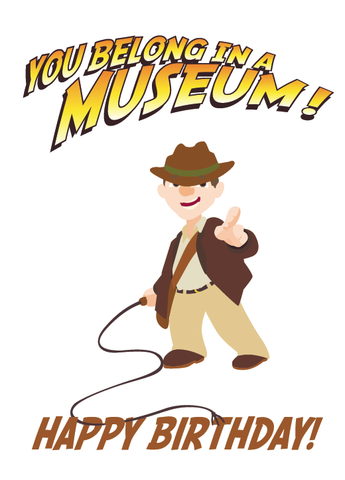 You,Belong,In,a,Museum,B-Day,Geeky,Greeting,Card,geek,birthday,Nerd,card,greeting card,indiana jones