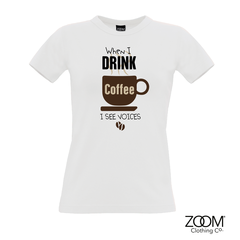 When,I,drink,coffee,T.Shirt,LADIES,When I drink coffee t. shirt, T. Shirt, T-Shirt, Zoom Tees, Zoom T. Shirts