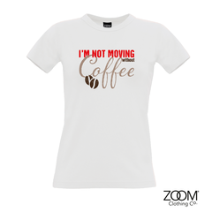 I'm,not,moving,T.Shirt,LADIES,Im not moving t. shirt, T. Shirt, T-Shirt, Zoom Tees, Zoom T. Shirts