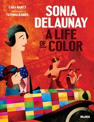 SONIA,DELAUNAY.,A,LIFE,OF,COLOR,Fatinha Ramos, Book, Illustration, MoMA, Sonia Delaunay, A life of color