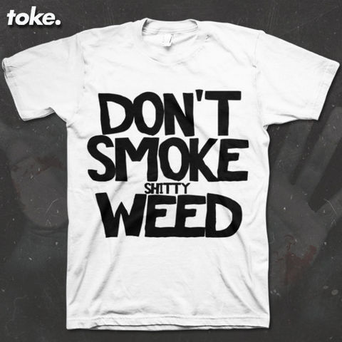 Toke,-,Don't,Smoke,Shitty,Weed,Tee