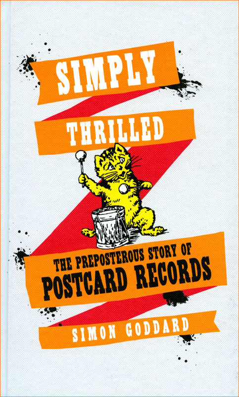 SIMPLY THRILLED: The Preposterous Story of Postcard Records by Simon Goddard PAPERBACK Edition - product images