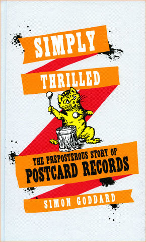 SIMPLY,THRILLED:,The,Preposterous,Story,of,Postcard,Records,by,Simon,Goddard,PAPERBACK,Edition,Simply Thrilled, Postcard Records, Orange Juice, Edwyn Collins