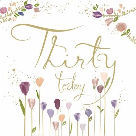 Flowers,Thirty,Today,30th,Birthday,Card,buy 30th birthday cards online, buy female thirtieth birthday cards online, age thirty card, age 30 cards, 30th birthday cards for her, floral 30th birthday cards for females, 30th birthday card with flowers, thirty today birthday card