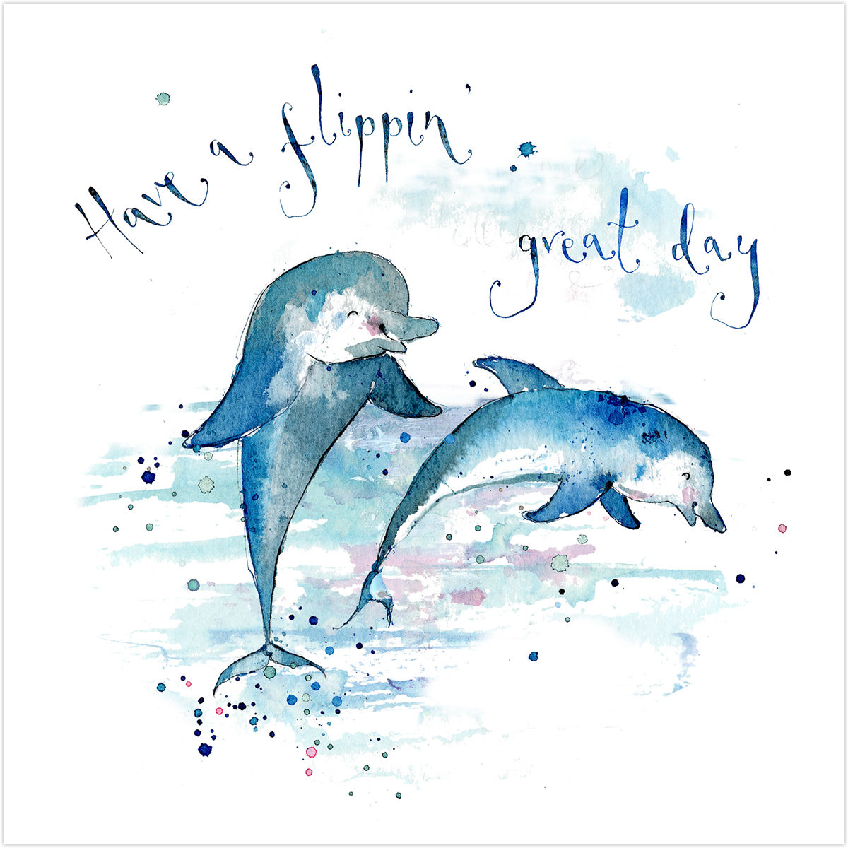 Have A Flippin Great Day Dolphin Birthday Card - Karenza Paperie