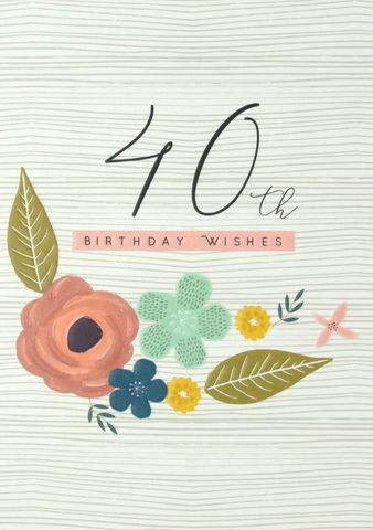 Floral,40th,Birthday,Wishes,Card,buy 40th birthday cards for her online, buy female age forty birthday cards online, floral 40th birthday cards for her, buy age forty birthday cards with flowers online, ladies birthday card for 40th with flowers, fortieth birthday cards for her